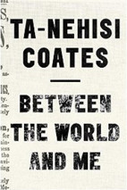 <i>Between the World and Me</i> by Ta-Nehisi Coates