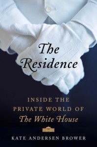 <i>The Residence: Inside the Private World of the White House</i> by Kate Anderson Brower