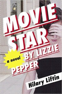 <i>Movie Star by Lizzie Pepper</i> by Hilary Liftin