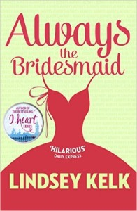 <i>Always the Bridesmaid</i> by Lindsey Kelk