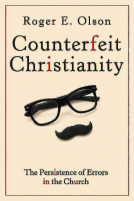 <i>Counterfeit Christianity</i> by Roger E. Olson