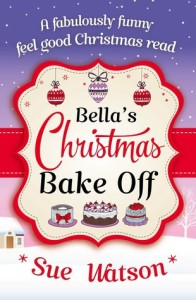 <i>Bella&#8217;s Christmas Bake Off</i> by Sue Watson